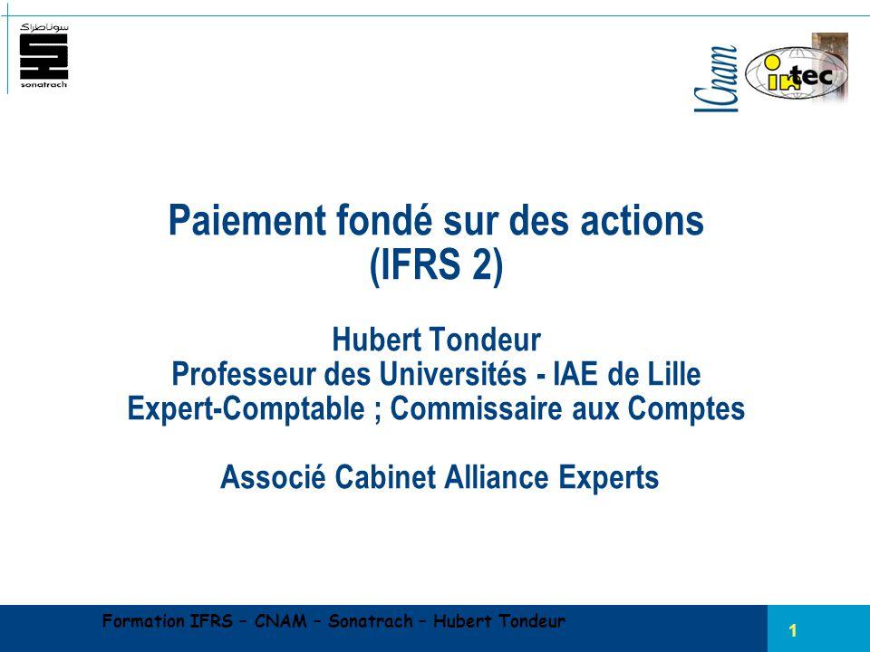 1 Paiement fondé sur des actions (IFRS 2) Hubert Tondeur Professeur des Universités - IAE de Lille Expert-Comptable ; Commissaire aux Comptes Associé