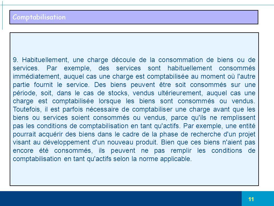 11 Comptabilisation 9. Habituellement, une charge découle de la consommation de biens ou de services. Par exemple, des services sont habituellement co