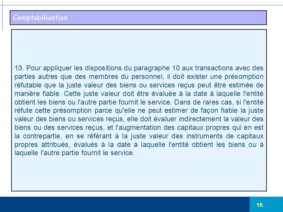 16 Comptabilisation 13. Pour appliquer les dispositions du paragraphe 10 aux transactions avec des parties autres que des membres du personnel, il doi