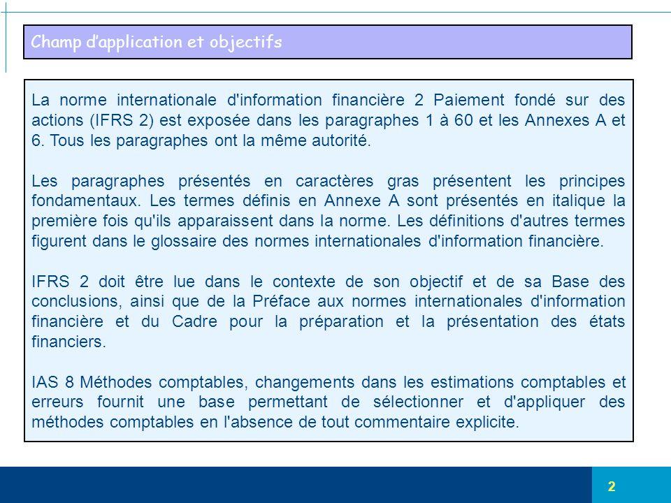 2 Champ d'application et objectifs La norme internationale d'information financière 2 Paiement fondé sur des actions (IFRS 2) est exposée dans les par