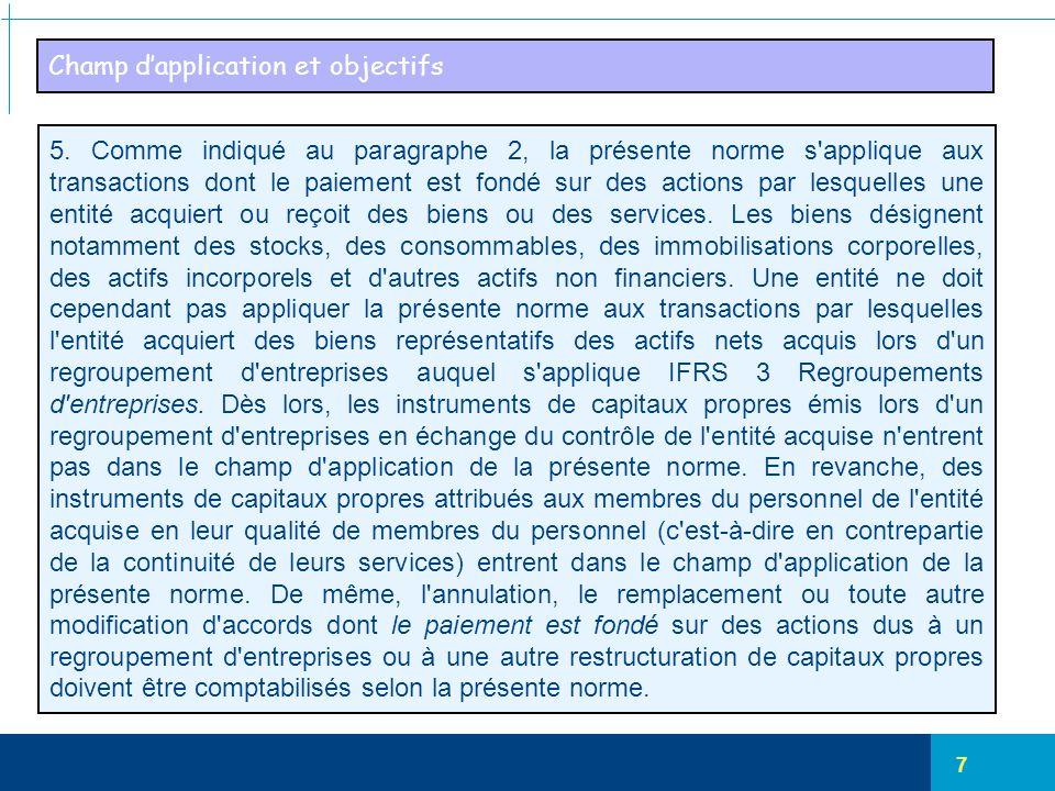 7 Champ d'application et objectifs 5. Comme indiqué au paragraphe 2, la présente norme s'applique aux transactions dont le paiement est fondé sur des