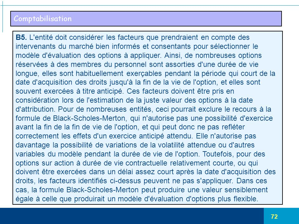 72 Comptabilisation B5. L'entité doit considérer les facteurs que prendraient en compte des intervenants du marché bien informés et consentants pour s