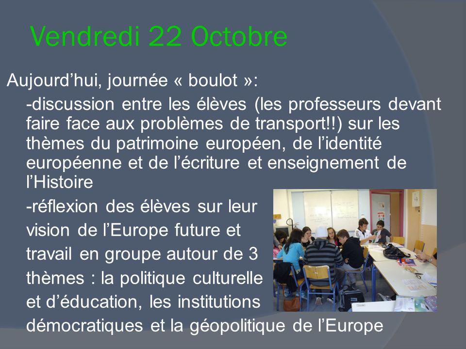Vendredi 22 Octobre Aujourd'hui, journée « boulot »: -discussion entre les élèves (les professeurs devant faire face aux problèmes de transport!!) sur