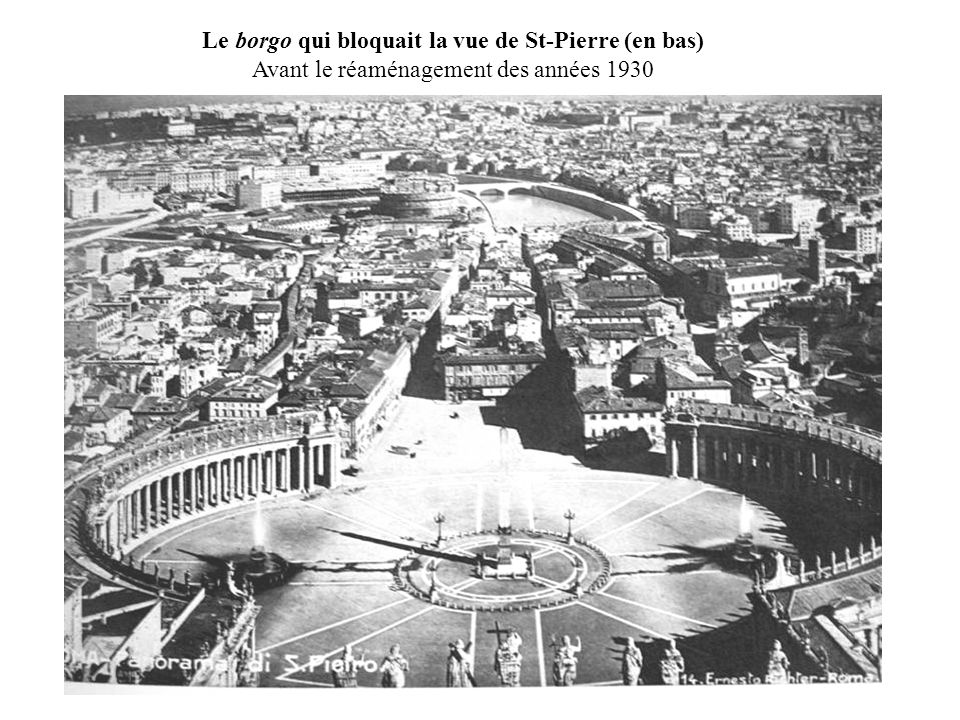 Après l'intervention de Mussolini Via della Conciliazione St-Pierre est maintenant partiellement visible de la ville au-delà du fleuve http://www.christusrex.org/www1/citta/B2-Conciliazione.jpg