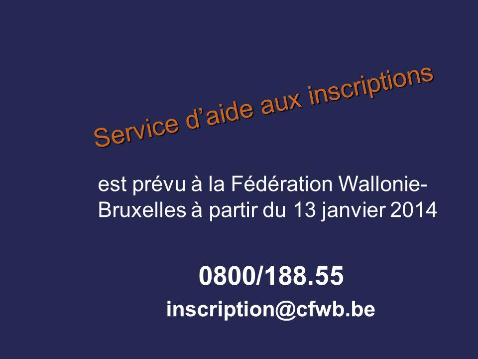 Service d'aide aux inscriptions est prévu à la Fédération Wallonie- Bruxelles à partir du 13 janvier 2014 0800/188.55 inscription@cfwb.be