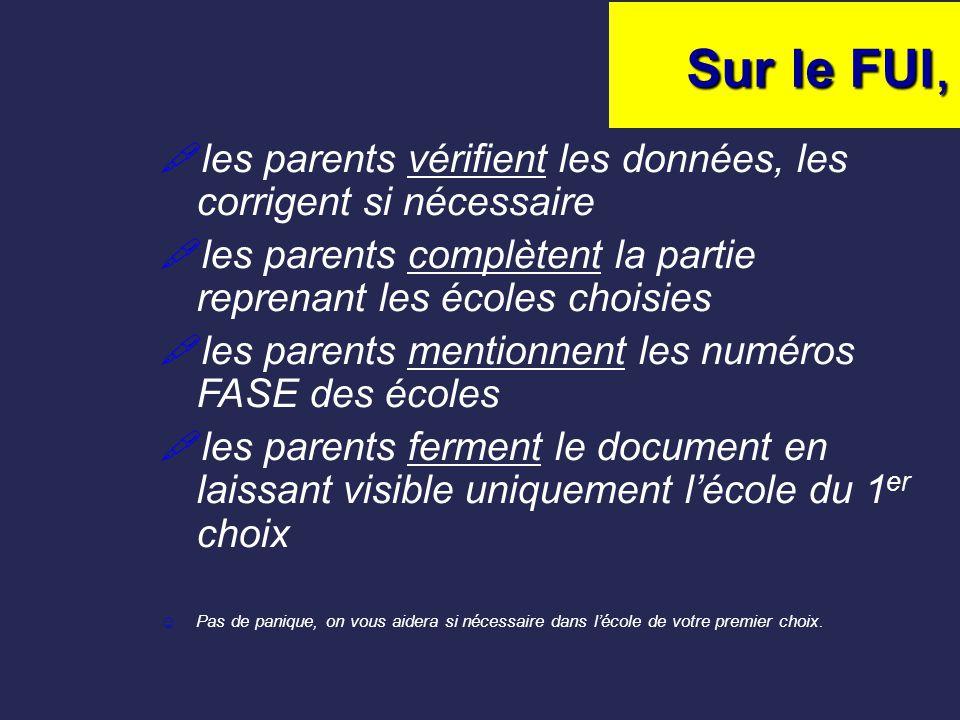 Sur le FUI,  les parents vérifient les données, les corrigent si nécessaire  les parents complètent la partie reprenant les écoles choisies  les pa