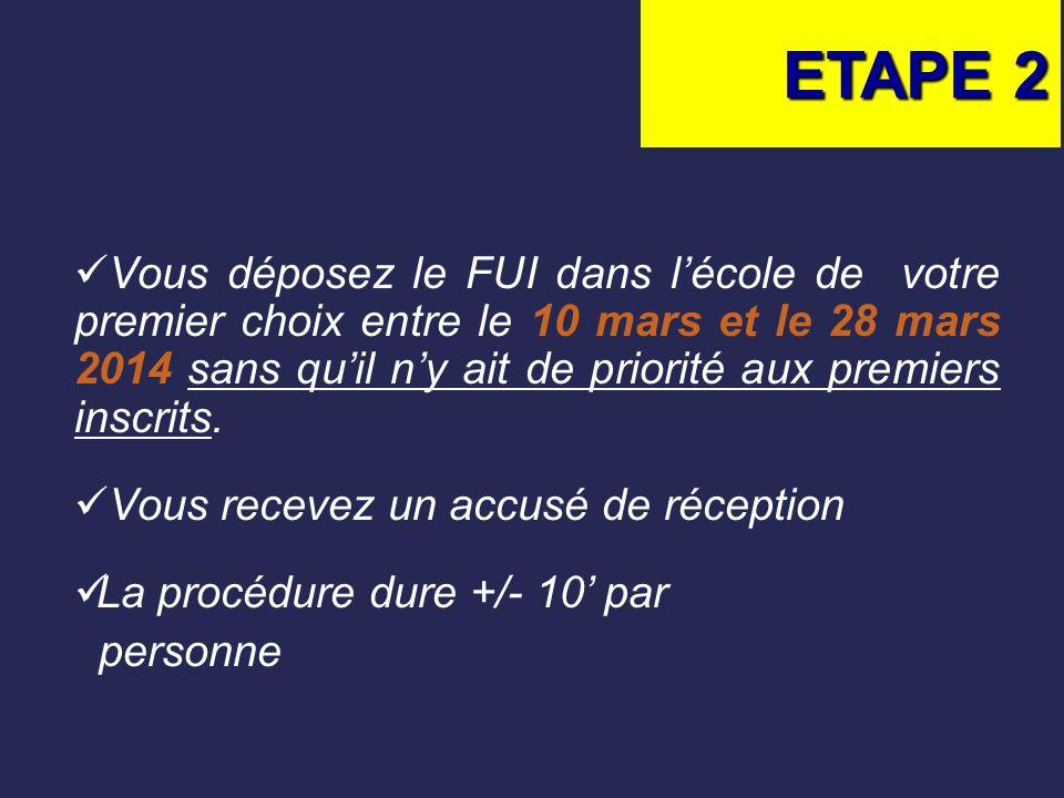 ETAPE 2 Vous déposez le FUI dans l'école de votre premier choix entre le 10 mars et le 28 mars 2014 sans qu'il n'y ait de priorité aux premiers inscri