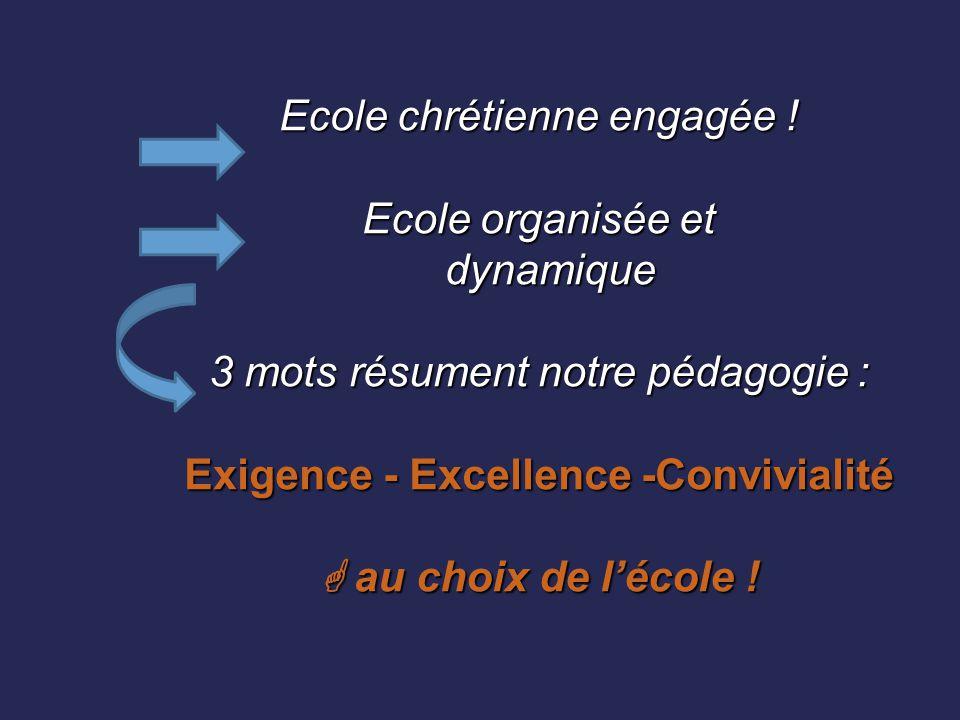 Ecole chrétienne engagée ! Ecole organisée et dynamique 3 mots résument notre pédagogie : Exigence - Excellence -Convivialité  au choix de l'école !