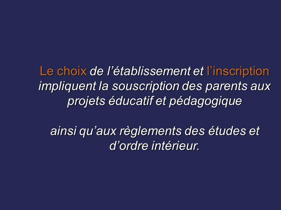 Le choix de l'établissement et l'inscription impliquent la souscription des parents aux projets éducatif et pédagogique ainsi qu'aux règlements des ét