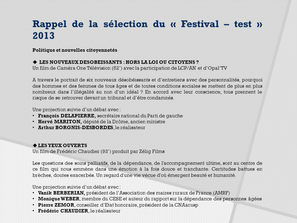 Rappel de la sélection du « Festival – test » 2013 Politique et nouvelles citoyennetés  LES NOUVEAUX DESOBEISSANTS : HORS LA LOI OU CITOYENS .