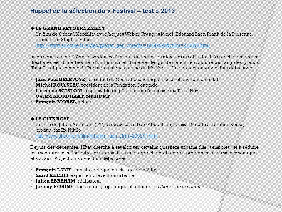 Rappel de la sélection du « Festival – test » 2013  LE GRAND RETOURNEMENT Un film de Gérard Mordillat avec Jacques Weber, François Morel, Edouard Baer, Frank de la Personne, produit par Stephan Films http://www.allocine.fr/video/player_gen_cmedia=19449993&cfilm=215366.html http://www.allocine.fr/video/player_gen_cmedia=19449993&cfilm=215366.html Inspiré du livre de Frédéric Lordon, ce film aux dialogues en alexandrins et au ton très proche des règles théâtrales est d une beauté, d un humour et d une vérité qui devraient le conduire au rang des grands films.