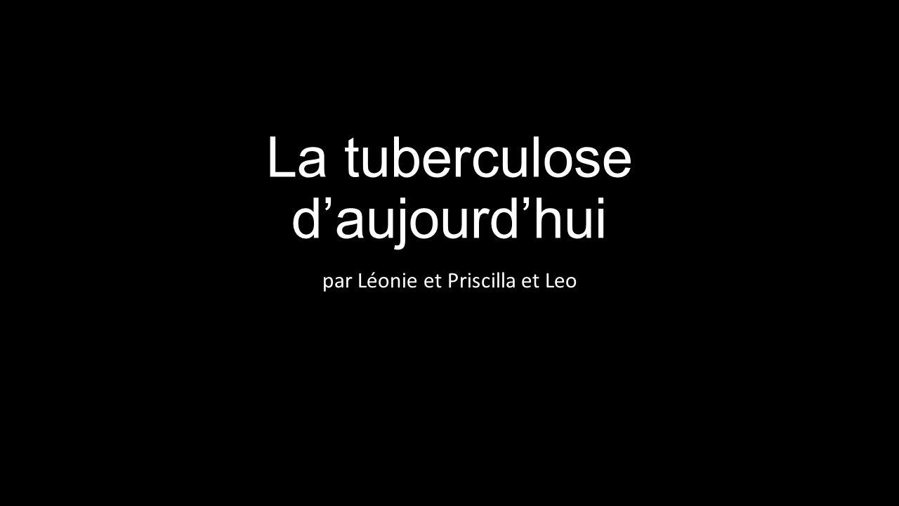 La tuberculose d'aujourd'hui par Léonie et Priscilla et Leo