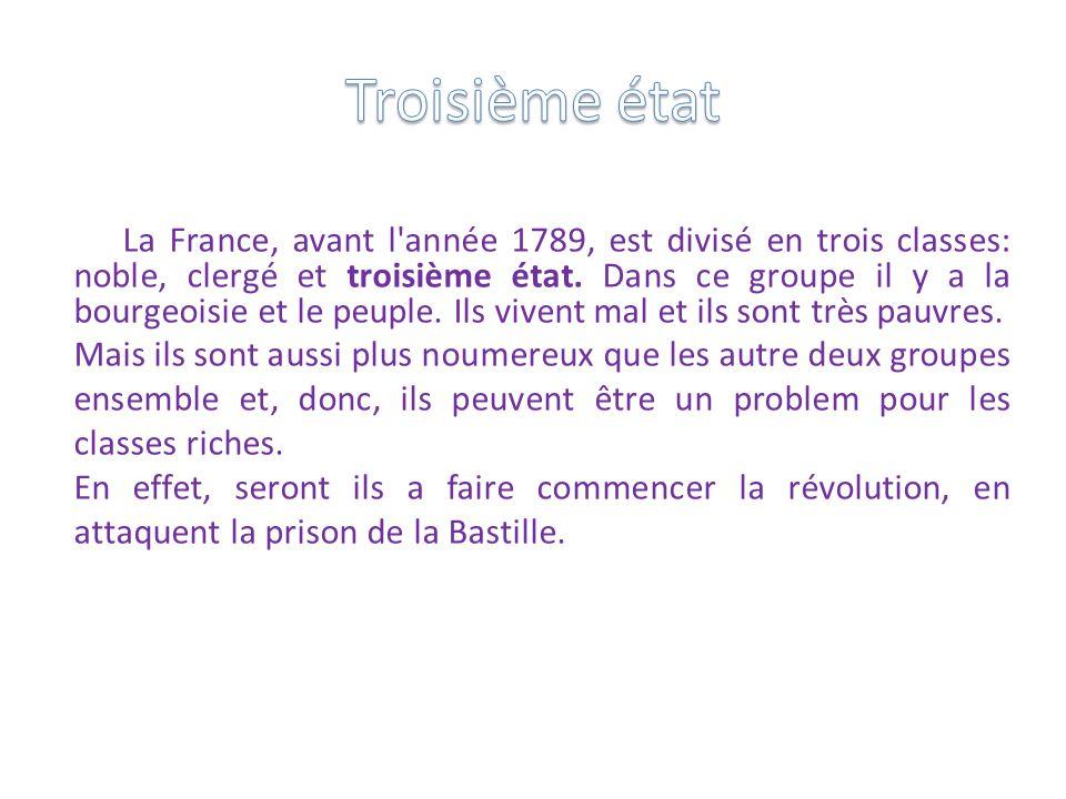 La France, avant l'année 1789, est divisé en trois classes: noble, clergé et troisième état. Dans ce groupe il y a la bourgeoisie et le peuple. Ils vi