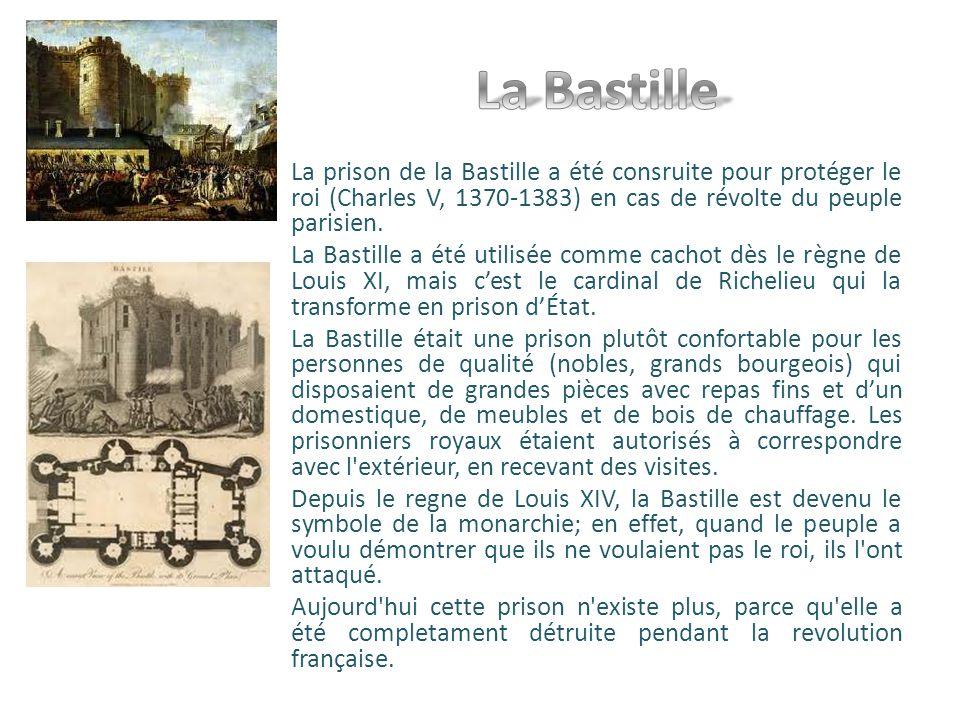 La prison de la Bastille a été consruite pour protéger le roi (Charles V, 1370-1383) en cas de révolte du peuple parisien. La Bastille a été utilisée