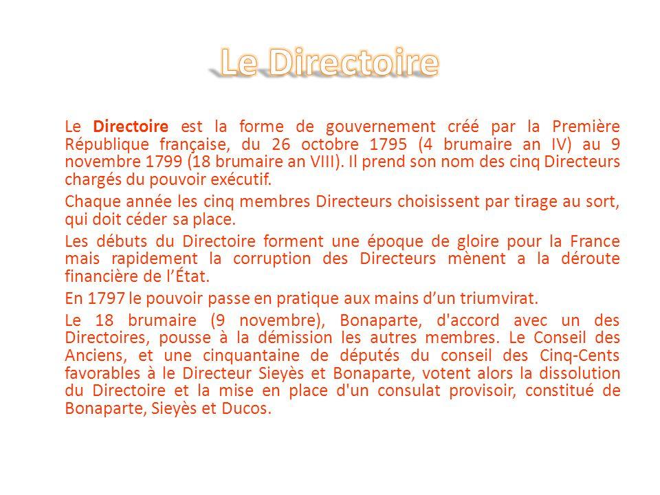 Le Directoire est la forme de gouvernement créé par la Première République française, du 26 octobre 1795 (4 brumaire an IV) au 9 novembre 1799 (18 bru