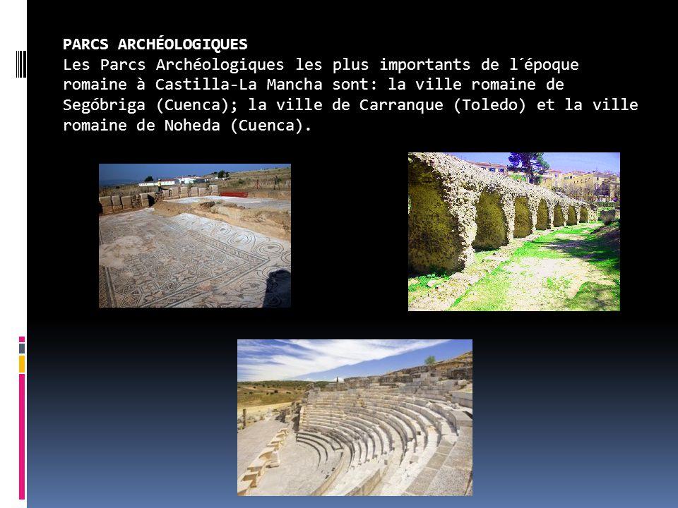 PARCS ARCHÉOLOGIQUES Les Parcs Archéologiques les plus importants de l´époque romaine à Castilla-La Mancha sont: la ville romaine de Segóbriga (Cuenca