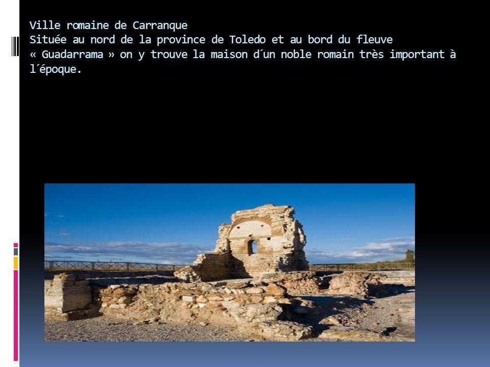 Ville romaine de Carranque Située au nord de la province de Toledo et au bord du fleuve « Guadarrama » on y trouve la maison d´un noble romain très im