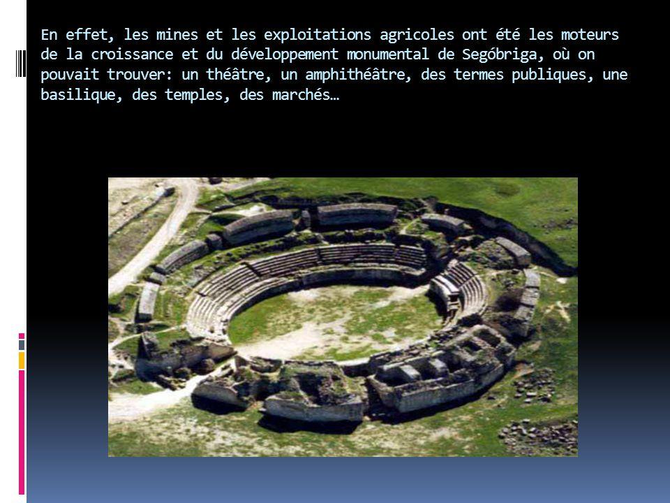En effet, les mines et les exploitations agricoles ont été les moteurs de la croissance et du développement monumental de Segóbriga, où on pouvait tro