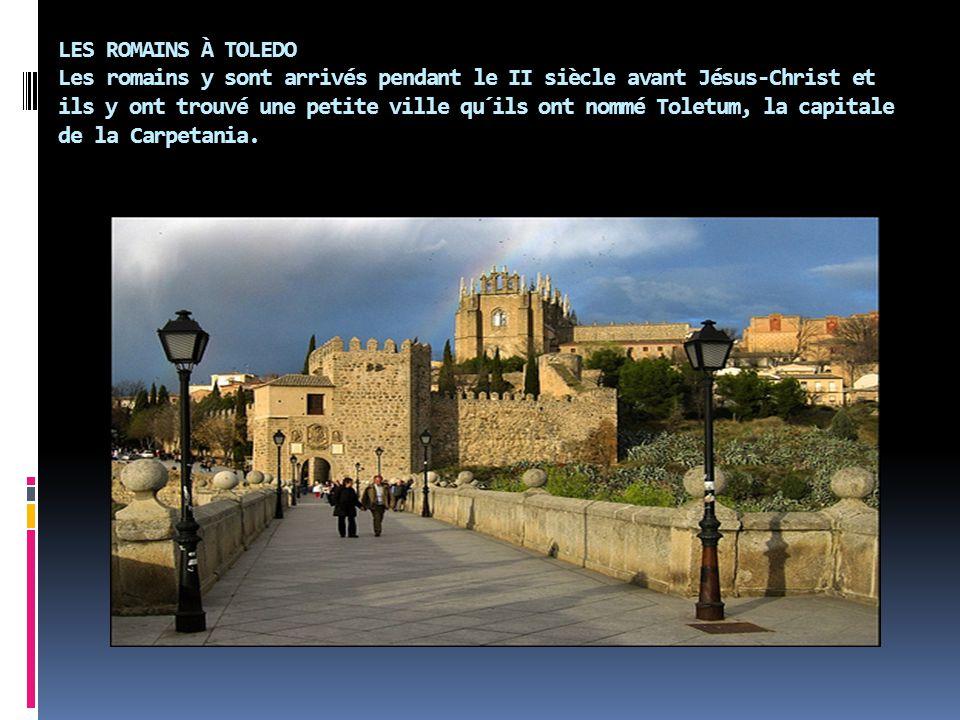 LES ROMAINS À TOLEDO Les romains y sont arrivés pendant le II siècle avant Jésus-Christ et ils y ont trouvé une petite ville qu´ils ont nommé Toletum,