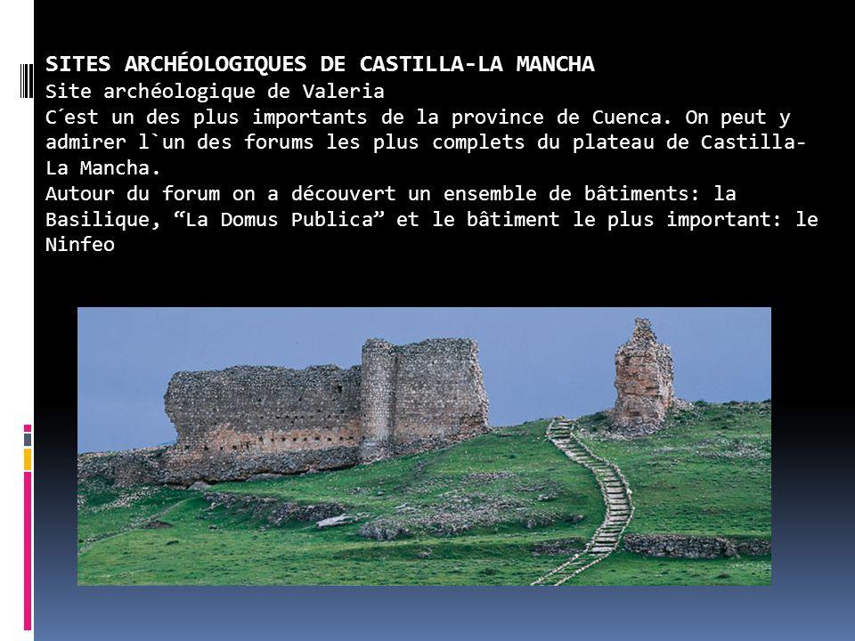 SITES ARCHÉOLOGIQUES DE CASTILLA-LA MANCHA Site archéologique de Valeria C´est un des plus importants de la province de Cuenca. On peut y admirer l`un