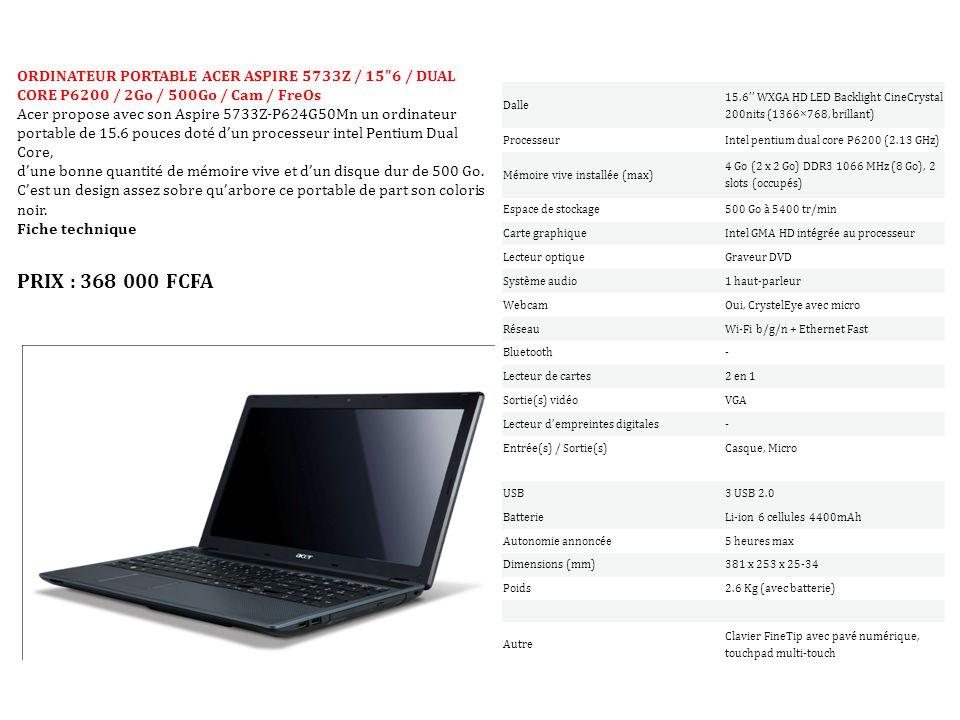 Dalle 15.6'' WXGA HD LED Backlight CineCrystal 200nits (1366×768, brillant) ProcesseurIntel pentium dual core P6200 (2.13 GHz) Mémoire vive installée