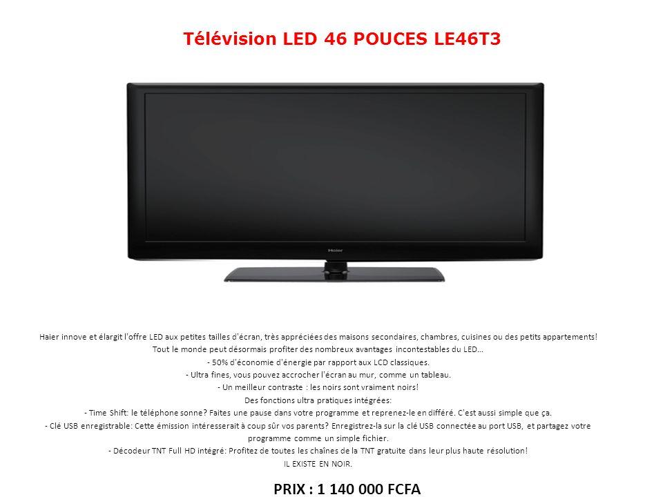 Télévision LED 46 POUCES LE46T3 Haier innove et élargit l'offre LED aux petites tailles d'écran, très appréciées des maisons secondaires, chambres, cu