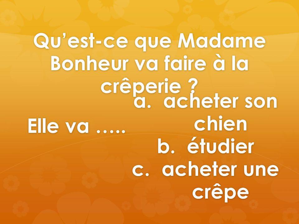 Qu'est-ce que Madame Bonheur va faire à la crêperie .