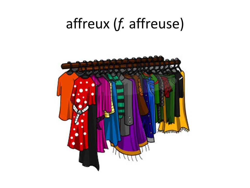 affreux (f. affreuse)