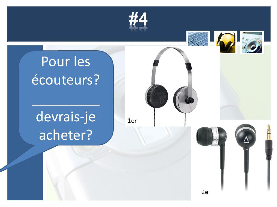 Pour les écouteurs? _________ devrais-je acheter? 1er 2e