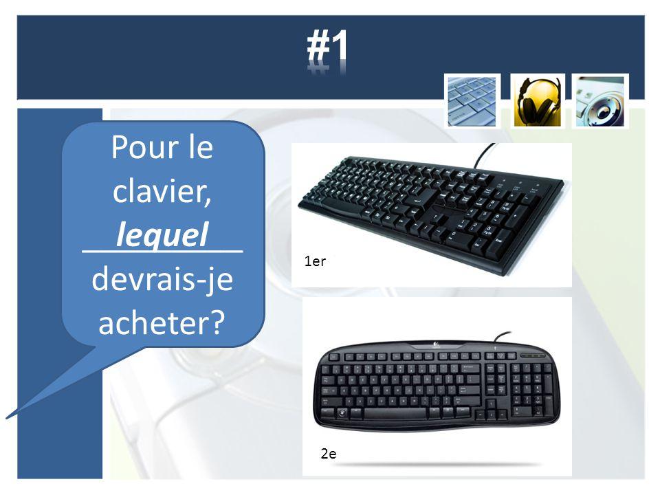 Pour le clavier, _________ devrais-je acheter? 1er 2e lequel