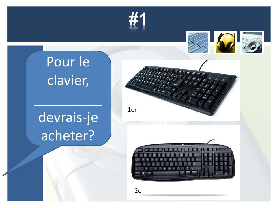 Pour le clavier, _________ devrais-je acheter? 1er 2e