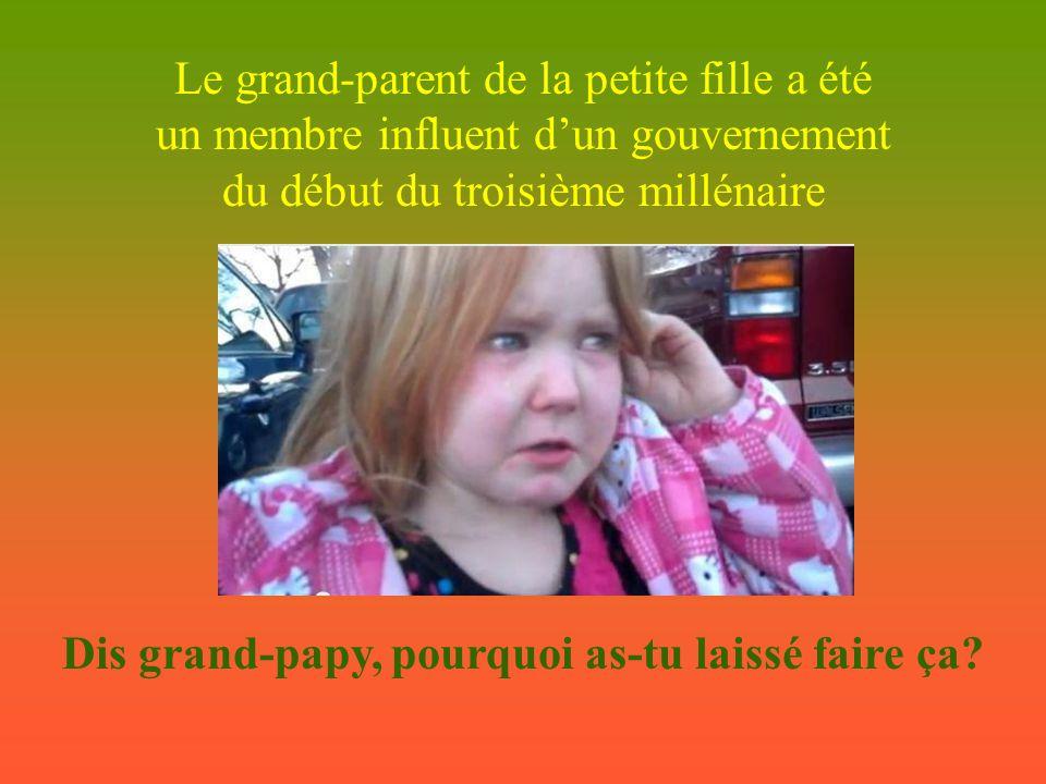 Le grand-parent de la petite fille a été un membre influent d'un gouvernement du début du troisième millénaire Dis grand-papy, pourquoi as-tu laissé faire ça?