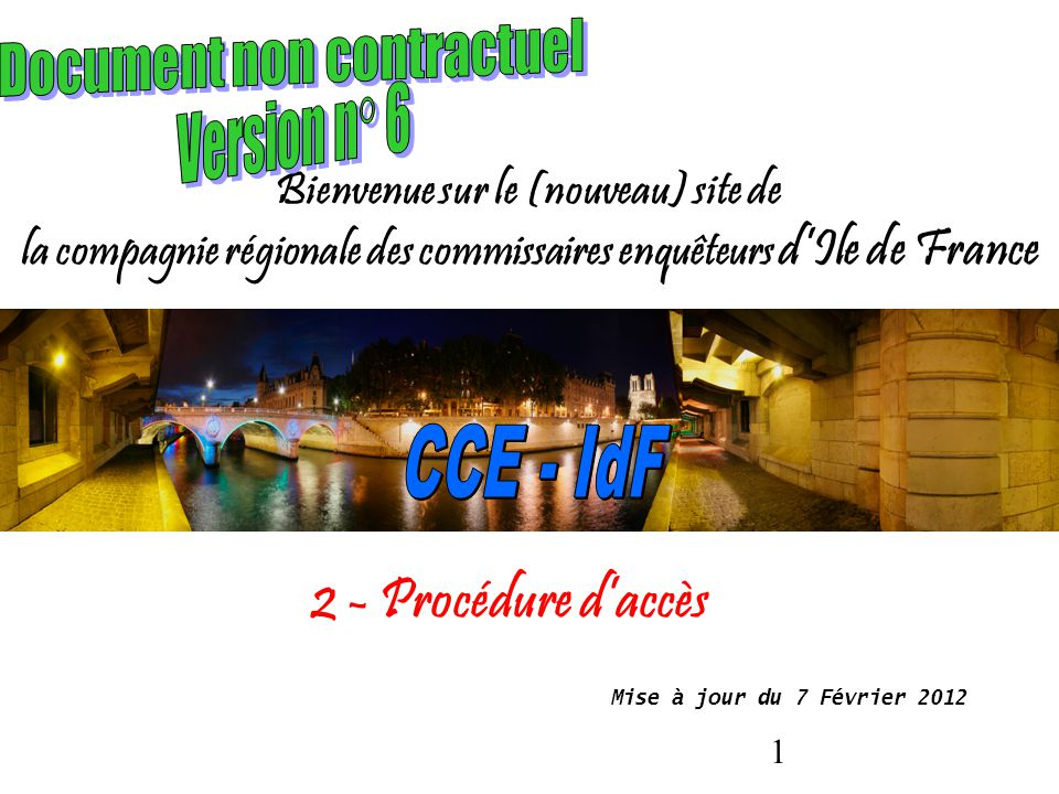 1 Bienvenue sur le (nouveau) site de la compagnie régionale des commissaires enquêteurs d'Ile de France Mise à jour du 7 Février 2012 2 - Procédure d'
