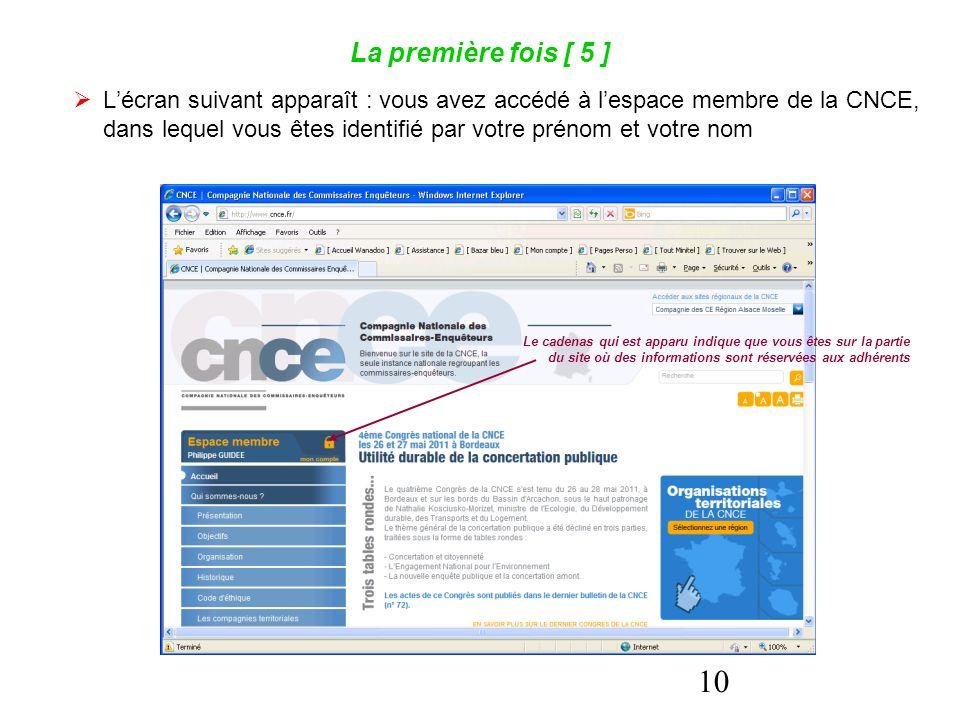 10 La première fois [ 5 ]  L'écran suivant apparaît : vous avez accédé à l'espace membre de la CNCE, dans lequel vous êtes identifié par votre prénom