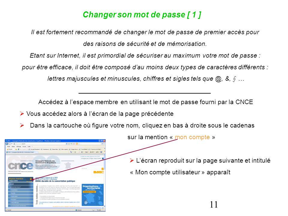 11 Changer son mot de passe [ 1 ] Il est fortement recommandé de changer le mot de passe de premier accès pour des raisons de sécurité et de mémorisat