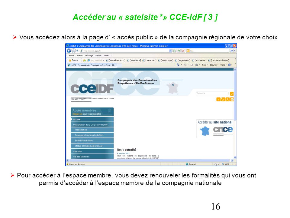 16 Accéder au « satelsite *» CCE-IdF [ 3 ]  Vous accédez alors à la page d' « accès public » de la compagnie régionale de votre choix  Pour accéder