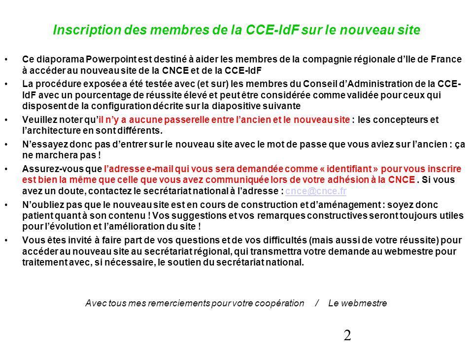 2 Inscription des membres de la CCE-IdF sur le nouveau site Ce diaporama Powerpoint est destiné à aider les membres de la compagnie régionale d'Ile de