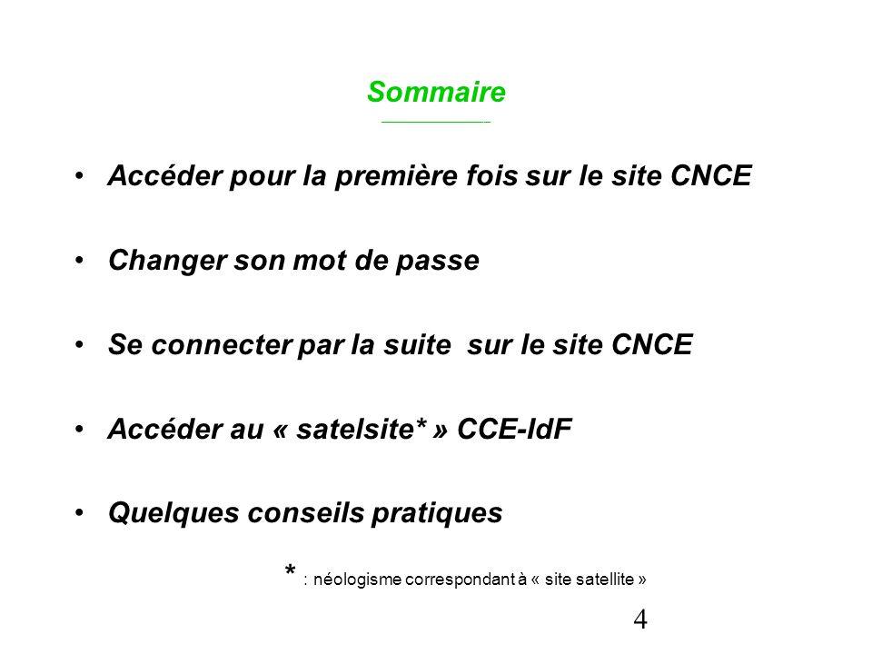 4 Sommaire _________________ Accéder pour la première fois sur le site CNCE Changer son mot de passe Se connecter par la suite sur le site CNCE Accéde