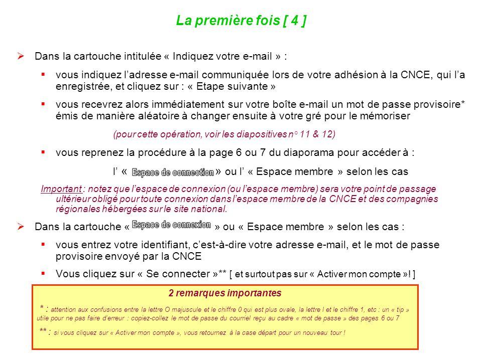 9 La première fois [ 4 ]  Dans la cartouche intitulée « Indiquez votre e-mail » :  vous indiquez l'adresse e-mail communiquée lors de votre adhésion
