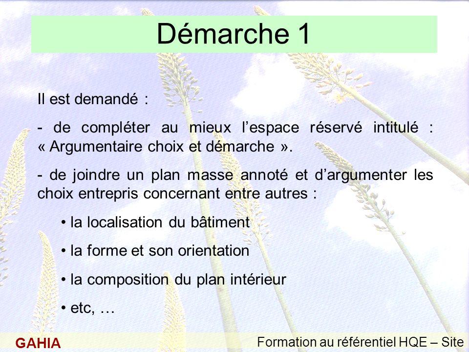 GAHIA Formation au référentiel HQE – Site Démarche 1 Il est demandé : - de compléter au mieux l'espace réservé intitulé : « Argumentaire choix et démarche ».