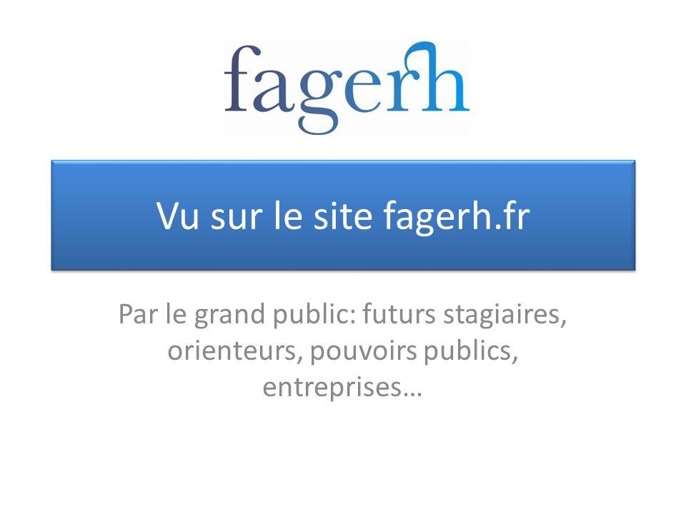 Vu sur le site fagerh.fr Par le grand public: futurs stagiaires, orienteurs, pouvoirs publics, entreprises…
