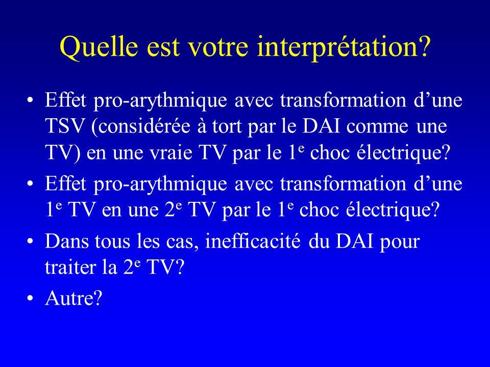 Quelle est votre interprétation? Effet pro-arythmique avec transformation d'une TSV (considérée à tort par le DAI comme une TV) en une vraie TV par le