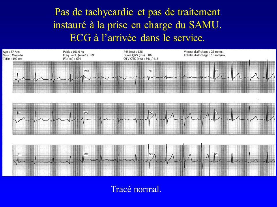 Pas de tachycardie et pas de traitement instauré à la prise en charge du SAMU. ECG à l'arrivée dans le service. Tracé normal.