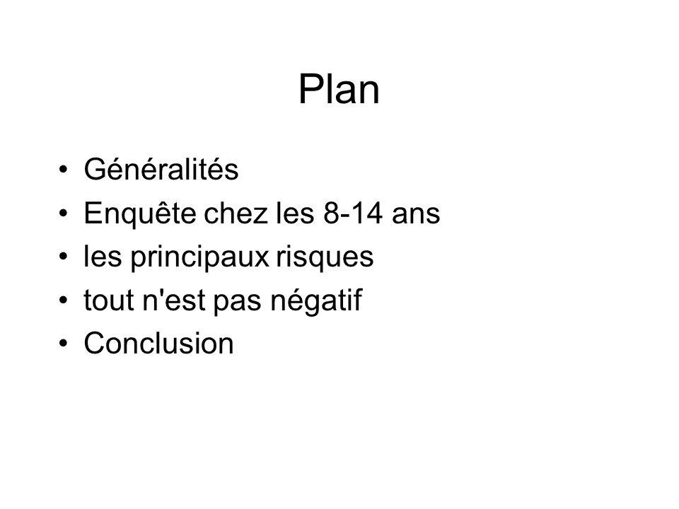 Plan Généralités Enquête chez les 8-14 ans les principaux risques tout n'est pas négatif Conclusion