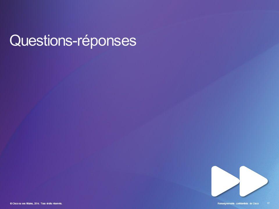 © Cisco ou ses filiales, 2014. Tous droits réservés. Renseignements confidentiels de Cisco 17