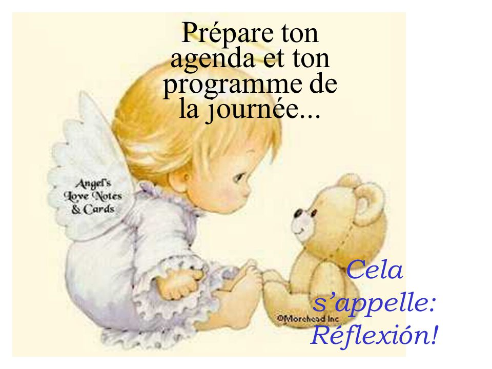 Prépare ton agenda et ton programme de la journée... Cela s'appelle: Réflexión!