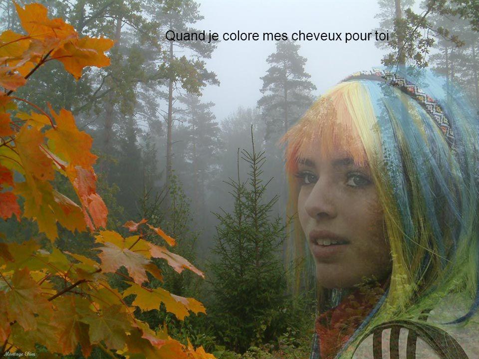 Quand je colore mes cheveux pour toi