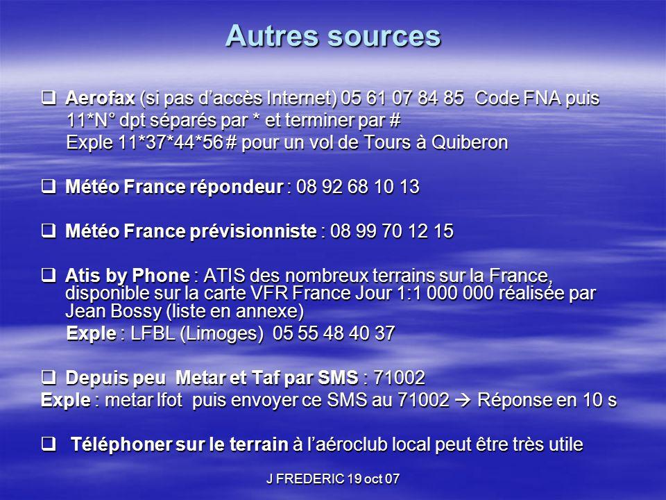 J FREDERIC 19 oct 07 Autres sources Autres sources  Aerofax (si pas d'accès Internet) 05 61 07 84 85 Code FNA puis 11*N° dpt séparés par * et termine
