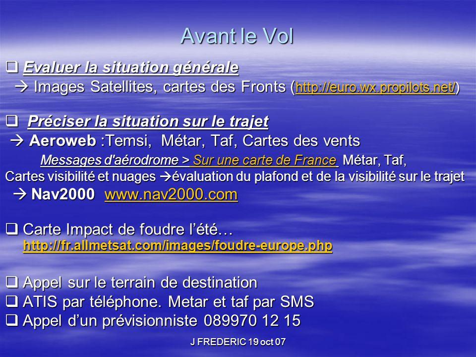 J FREDERIC 19 oct 07 Avant le Vol  Evaluer la situation générale  Images Satellites, cartes des Fronts ( http://euro.wx.propilots.net/)  Images Sat