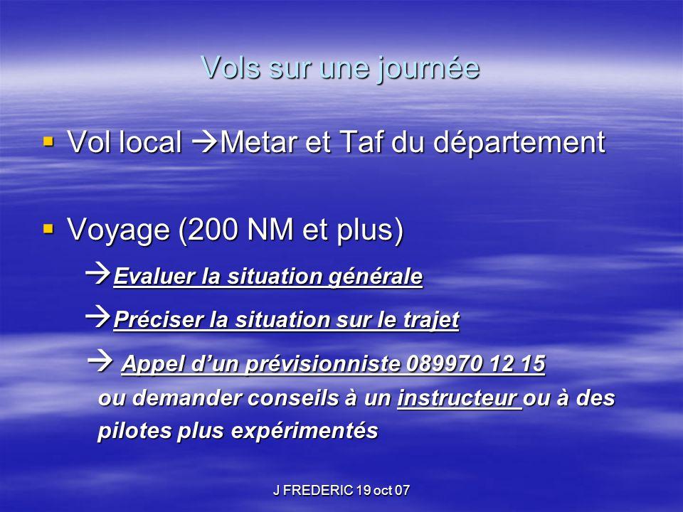 J FREDERIC 19 oct 07 Vols sur une journée  Vol local  Metar et Taf du département  Voyage (200 NM et plus)  Evaluer la situation générale  Evalue